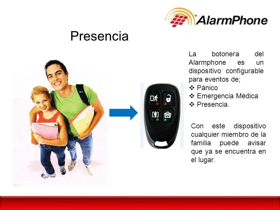 Presencia La botonera del Alarmphone es un dispositivo configurable para eventos de; Pánico Emergencia Médica Presencia. Con este dispositivo cualquie