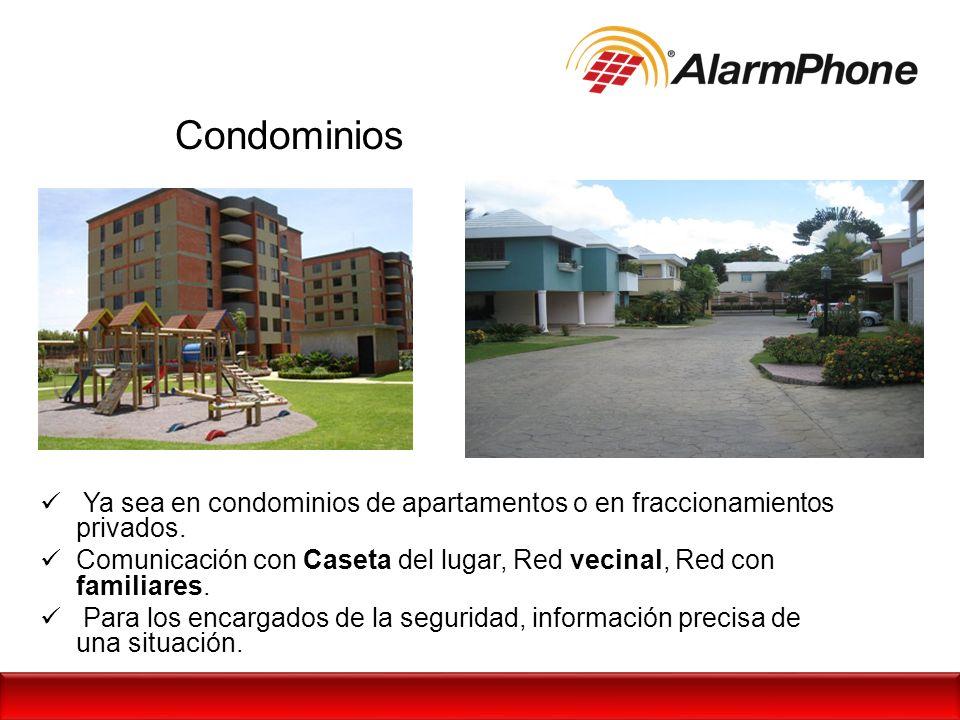 Condominios Ya sea en condominios de apartamentos o en fraccionamientos privados. Comunicación con Caseta del lugar, Red vecinal, Red con familiares.