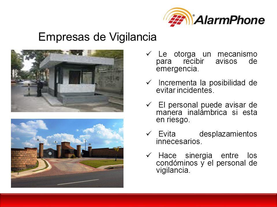 Empresas de Vigilancia Le otorga un mecanismo para recibir avisos de emergencia. Incrementa la posibilidad de evitar incidentes. El personal puede avi