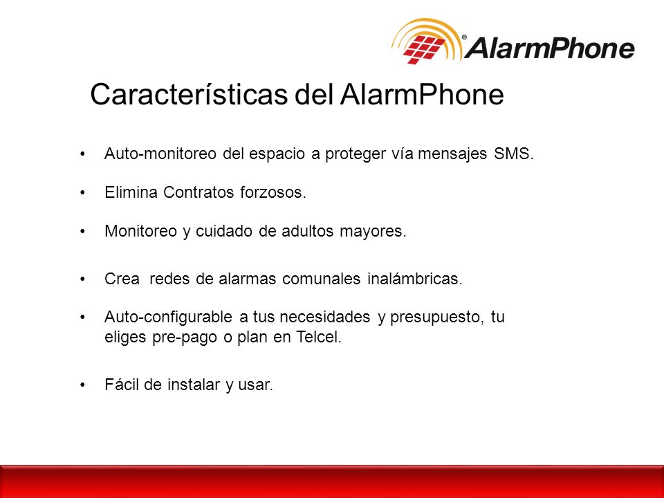 Características del AlarmPhone Auto-monitoreo del espacio a proteger vía mensajes SMS. Elimina Contratos forzosos. Monitoreo y cuidado de adultos mayo