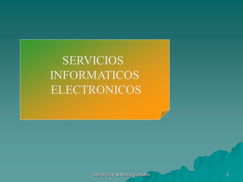 Gloria Elsy Valencia Grisales 1 SERVICIOS INFORMATICOS ELECTRONICOS