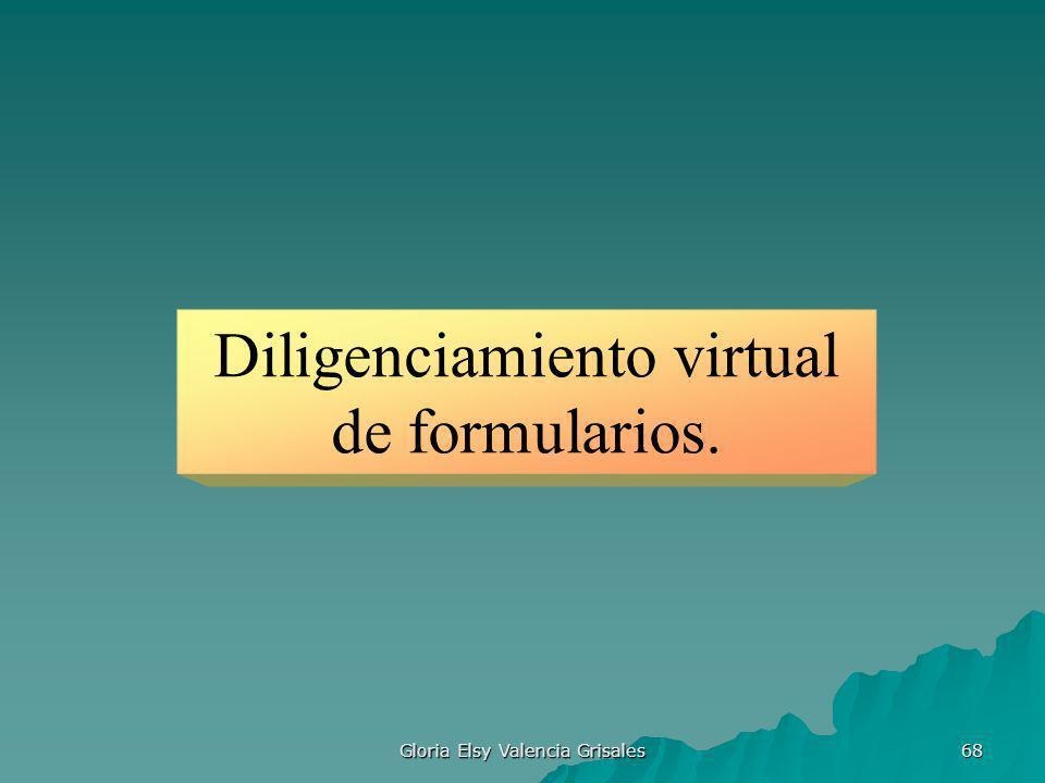 Gloria Elsy Valencia Grisales 68 Diligenciamiento virtual de formularios.