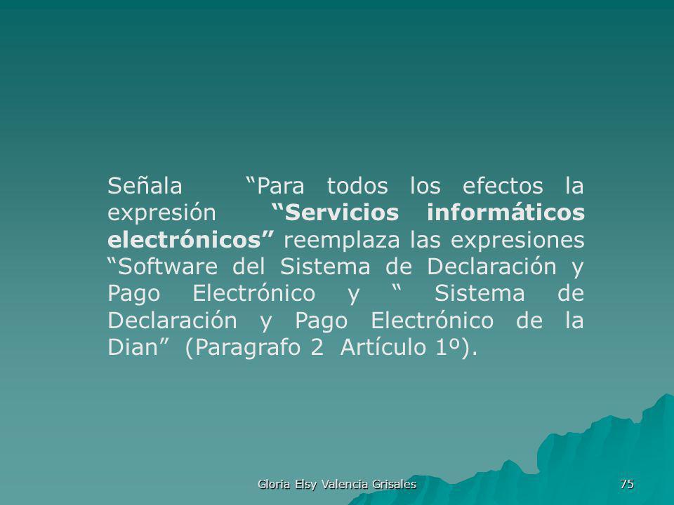 Gloria Elsy Valencia Grisales 75 Señala Para todos los efectos la expresión Servicios informáticos electrónicos reemplaza las expresiones Software del