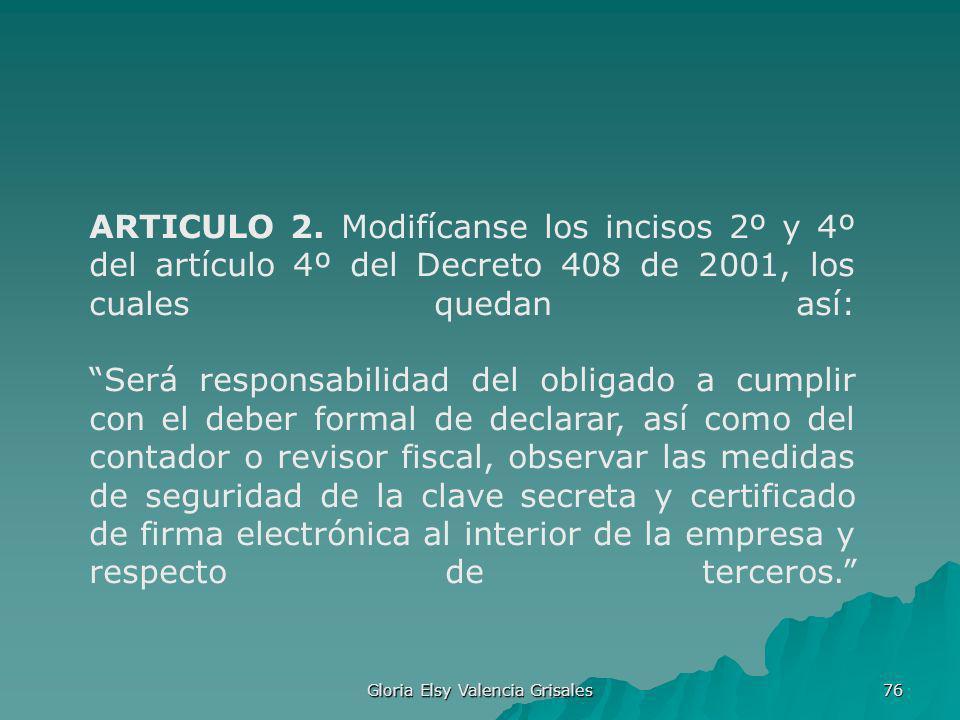 Gloria Elsy Valencia Grisales 76 ARTICULO 2. Modifícanse los incisos 2º y 4º del artículo 4º del Decreto 408 de 2001, los cuales quedan así: Será resp