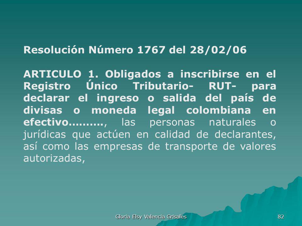Gloria Elsy Valencia Grisales 82 Resolución Número 1767 del 28/02/06 ARTICULO 1. Obligados a inscribirse en el Registro Único Tributario- RUT- para de