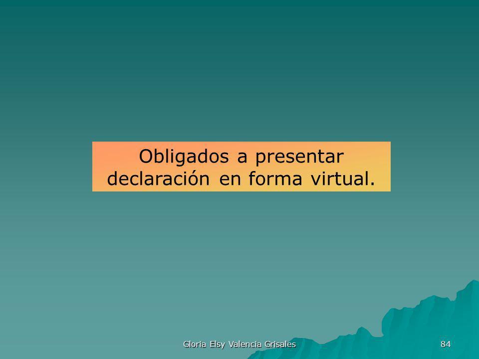 Gloria Elsy Valencia Grisales 84 Obligados a presentar declaración en forma virtual.