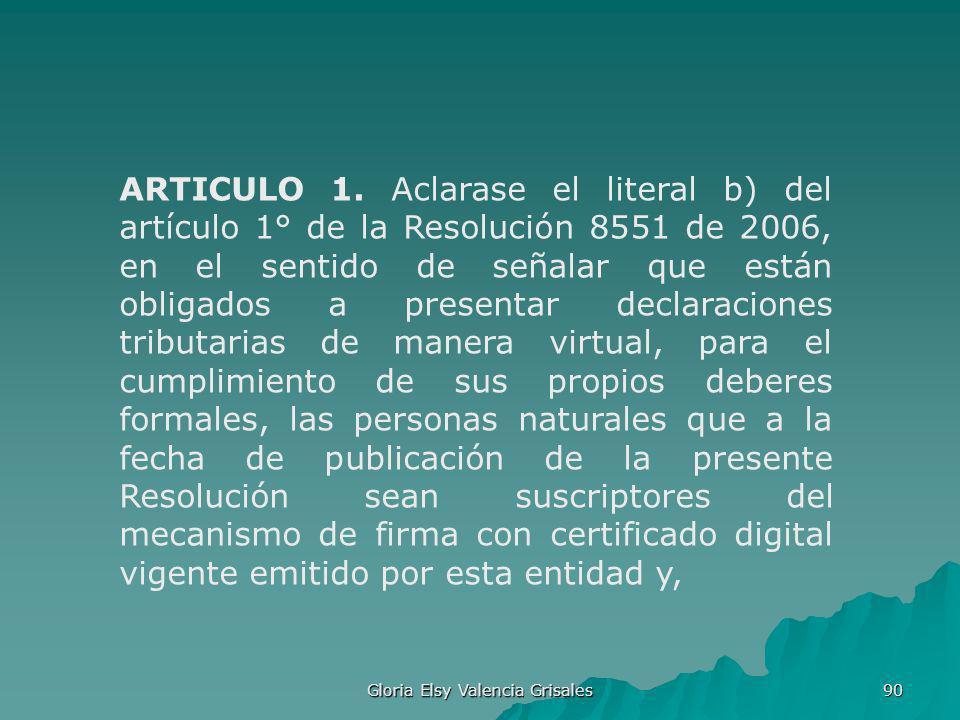 Gloria Elsy Valencia Grisales 90 ARTICULO 1. Aclarase el literal b) del artículo 1° de la Resolución 8551 de 2006, en el sentido de señalar que están