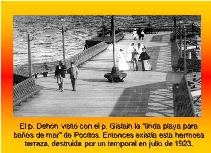 El p. Dehon visitó con el p. Gislain la linda playa para baños de mar de Pocitos. Entonces existía esta hermosa terraza, destruida por un temporal en