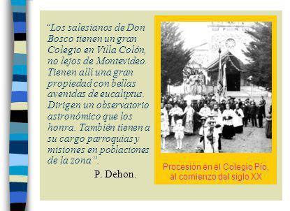 Los salesianos de Don Bosco tienen un gran Colegio en Villa Colón, no lejos de Montevideo.