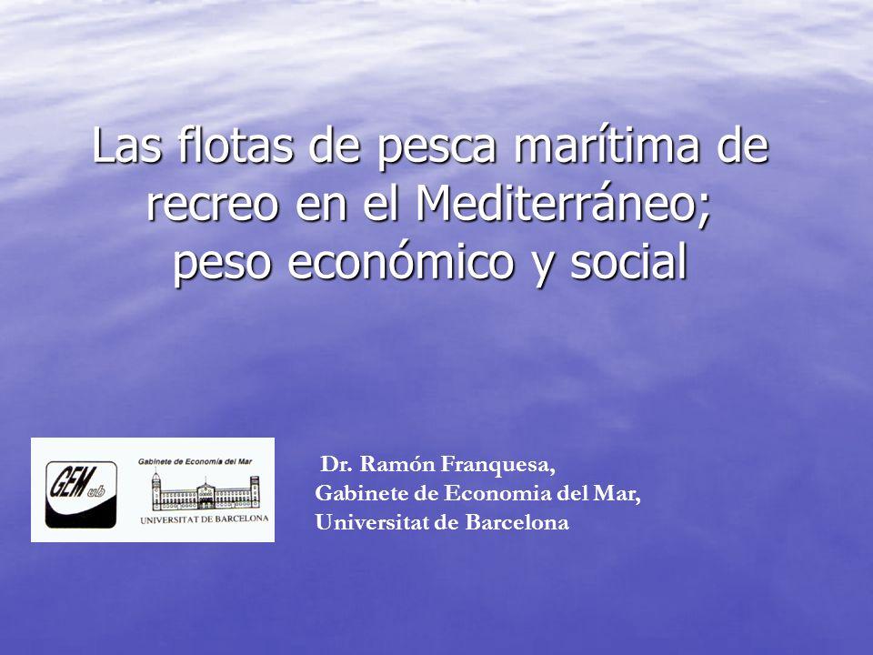 Las flotas de pesca marítima de recreo en el Mediterráneo; peso económico y social Dr.