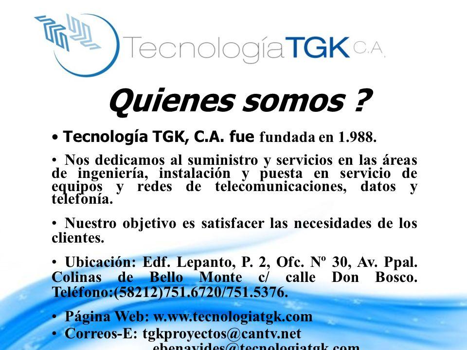 Quienes somos ? Tecnología TGK, C.A. fue fundada en 1.988. Nos dedicamos al suministro y servicios en las áreas de ingeniería, instalación y puesta en
