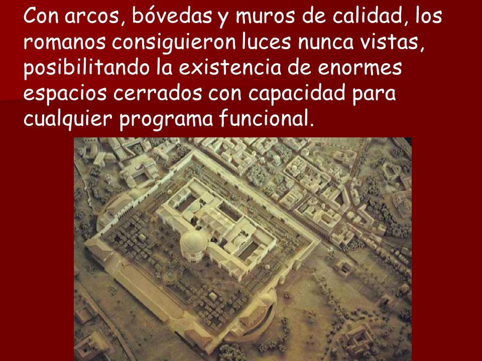 Con arcos, bóvedas y muros de calidad, los romanos consiguieron luces nunca vistas, posibilitando la existencia de enormes espacios cerrados con capacidad para cualquier programa funcional.