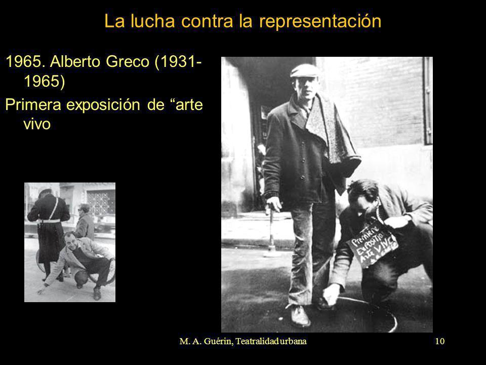 M. A. Guérin, Teatralidad urbana10 La lucha contra la representación 1965. Alberto Greco (1931- 1965) Primera exposición de arte vivo