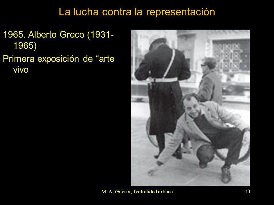 M. A. Guérin, Teatralidad urbana11 La lucha contra la representación 1965. Alberto Greco (1931- 1965) Primera exposición de arte vivo
