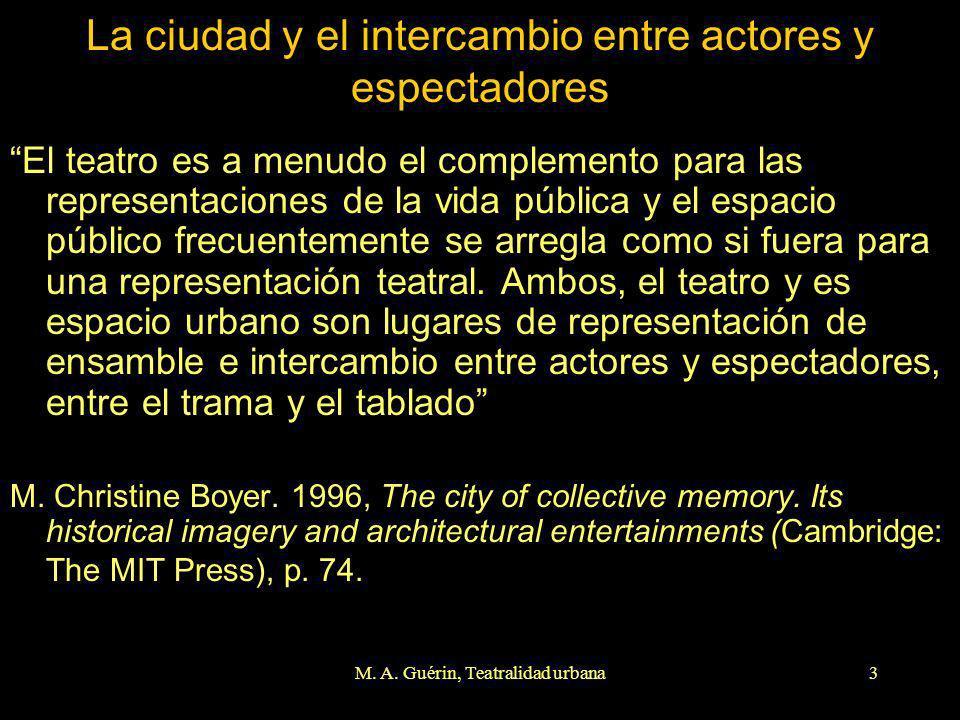 M. A. Guérin, Teatralidad urbana3 La ciudad y el intercambio entre actores y espectadores El teatro es a menudo el complemento para las representacion