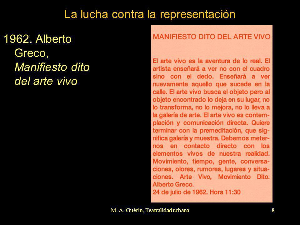 M. A. Guérin, Teatralidad urbana8 La lucha contra la representación 1962. Alberto Greco, Manifiesto dito del arte vivo