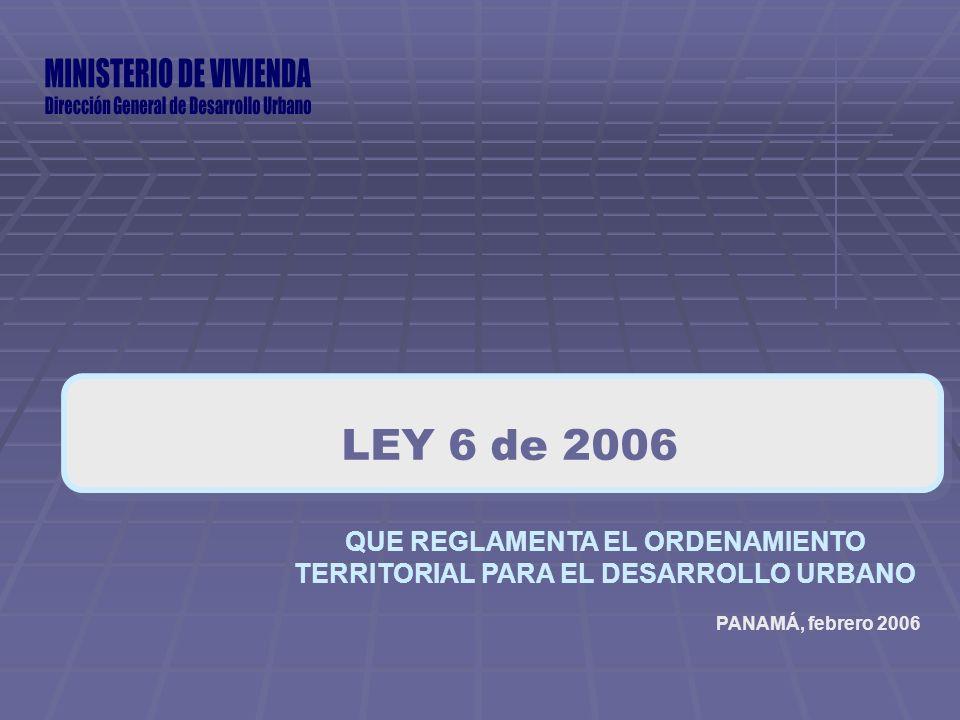 QUE REGLAMENTA EL ORDENAMIENTO TERRITORIAL PARA EL DESARROLLO URBANO PANAMÁ, febrero 2006 LEY 6 de 2006