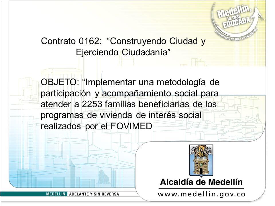 Contrato 0162: Construyendo Ciudad y Ejerciendo Ciudadanía OBJETO: Implementar una metodología de participación y acompañamiento social para atender a
