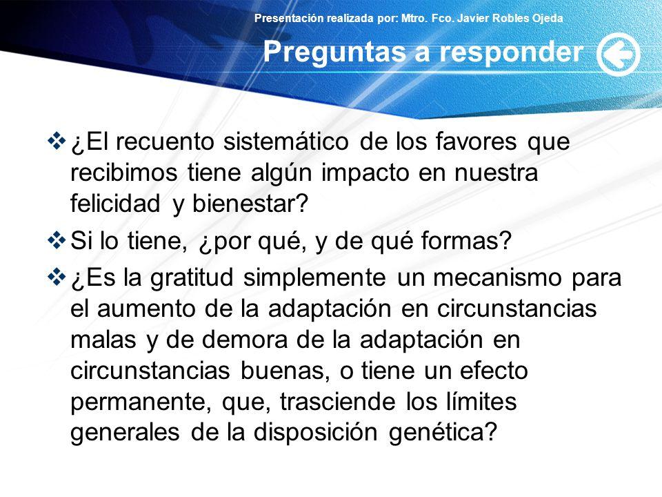 Presentación realizada por: Mtro. Fco. Javier Robles Ojeda Preguntas a responder ¿El recuento sistemático de los favores que recibimos tiene algún imp