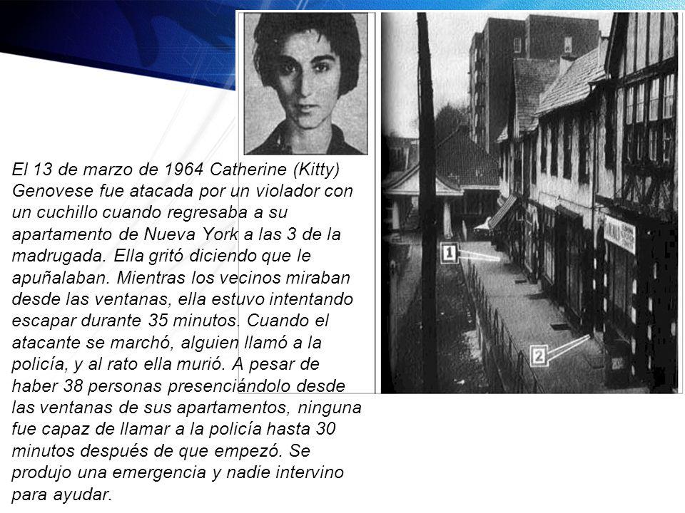 Presentación realizada por: Mtro. Fco. Javier Robles Ojeda El 13 de marzo de 1964 Catherine (Kitty) Genovese fue atacada por un violador con un cuchil