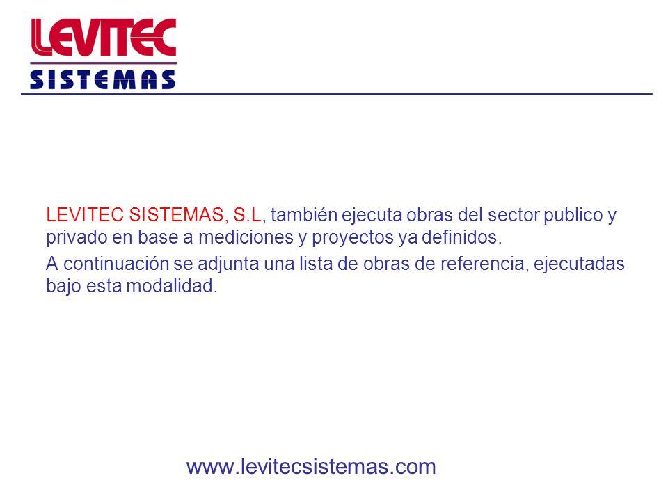 LEVITEC SISTEMAS, S.L, también ejecuta obras del sector publico y privado en base a mediciones y proyectos ya definidos. A continuación se adjunta una