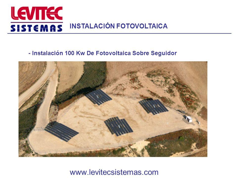 - Instalación 100 Kw De Fotovoltaica Sobre Seguidor www.levitecsistemas.com INSTALACIÓN FOTOVOLTAICA