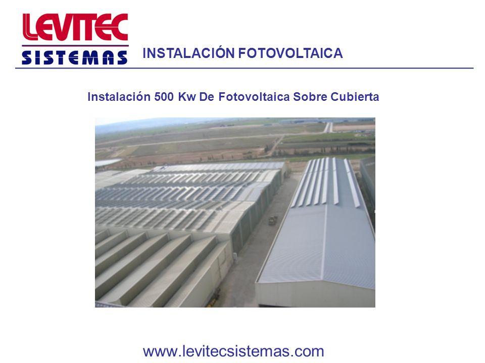 INSTALACIÓN FOTOVOLTAICA Instalación 500 Kw De Fotovoltaica Sobre Cubierta www.levitecsistemas.com