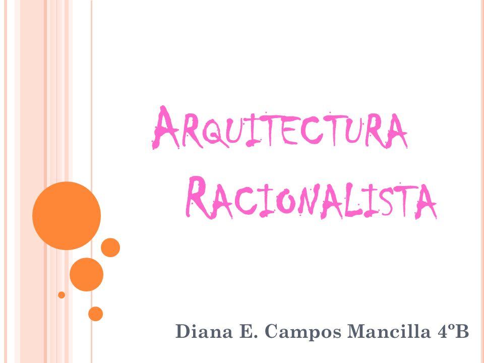 A RQUITECTURA R ACIONALISTA Diana E. Campos Mancilla 4ºB
