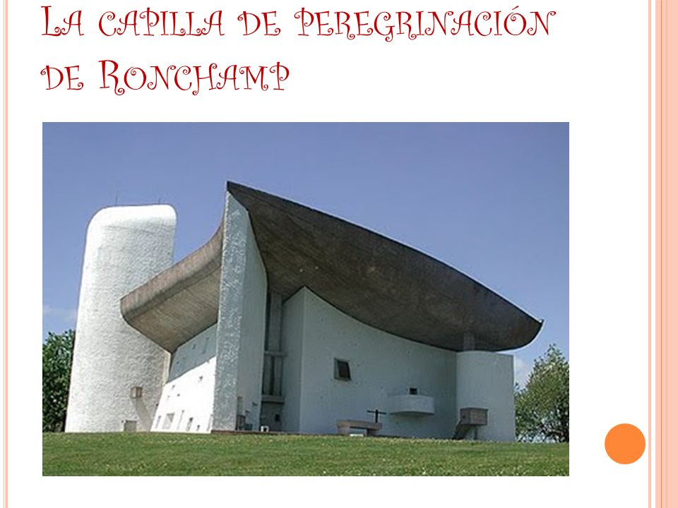 L A CAPILLA DE PEREGRINACIÓN DE R ONCHAMP