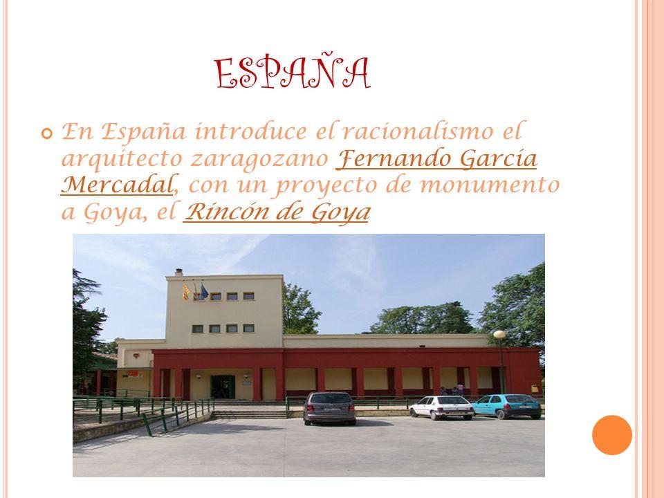 ESPAÑA En España introduce el racionalismo el arquitecto zaragozano Fernando García Mercadal, con un proyecto de monumento a Goya, el Rincón de Goya F