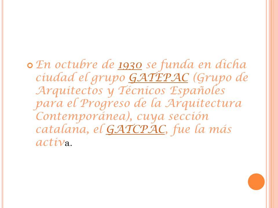 En octubre de 1930 se funda en dicha ciudad el grupo GATEPAC (Grupo de Arquitectos y Técnicos Españoles para el Progreso de la Arquitectura Contemporá