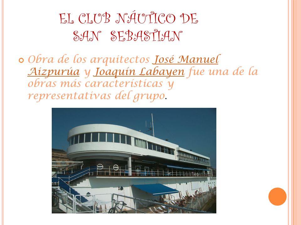 EL CLUB NÁUTICO DE SAN SEBASTIAN Obra de los arquitectos José Manuel Aizpurúa y Joaquín Labayen fue una de la obras más características y representati