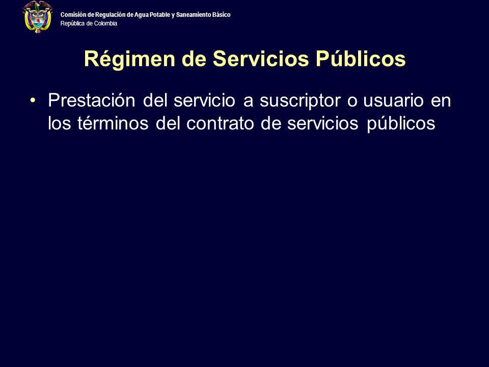 Comisión de Regulación de Agua Potable y Saneamiento Básico República de Colombia Régimen de Servicios Públicos Prestación del servicio a suscriptor o usuario en los términos del contrato de servicios públicos