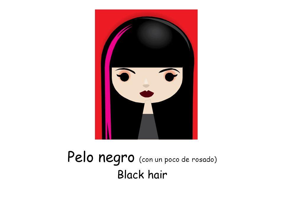 Pelo negro (con un poco de rosado) Black hair