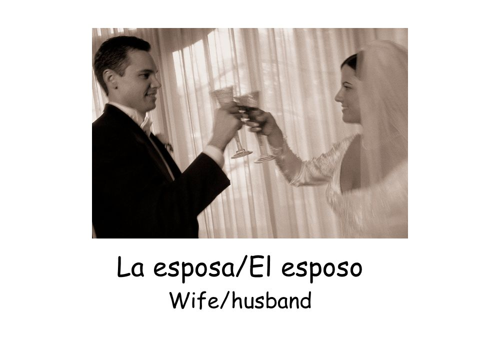 La esposa/El esposo Wife/husband