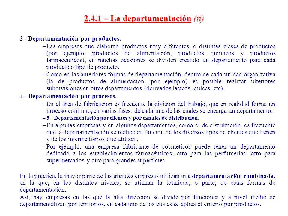 2.4.1 – La departamentación(ii) 2.4.1 – La departamentación (ii) 3 - Departamentación por productos. –Las empresas que elaboran productos muy diferent