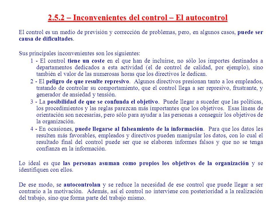 2.5.2 – Inconvenientes del control – El autocontrol El control es un medio de previsión y corrección de problemas, pero, en algunos casos, puede ser c