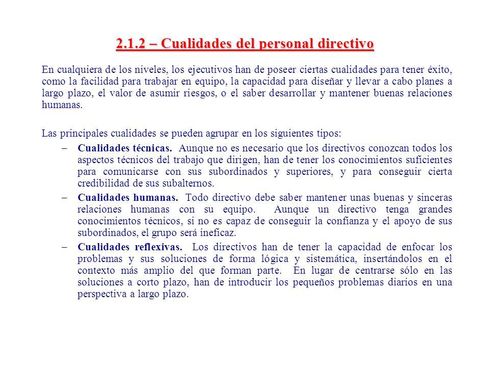 2.1.2 – Cualidades del personal directivo En cualquiera de los niveles, los ejecutivos han de poseer ciertas cualidades para tener éxito, como la faci