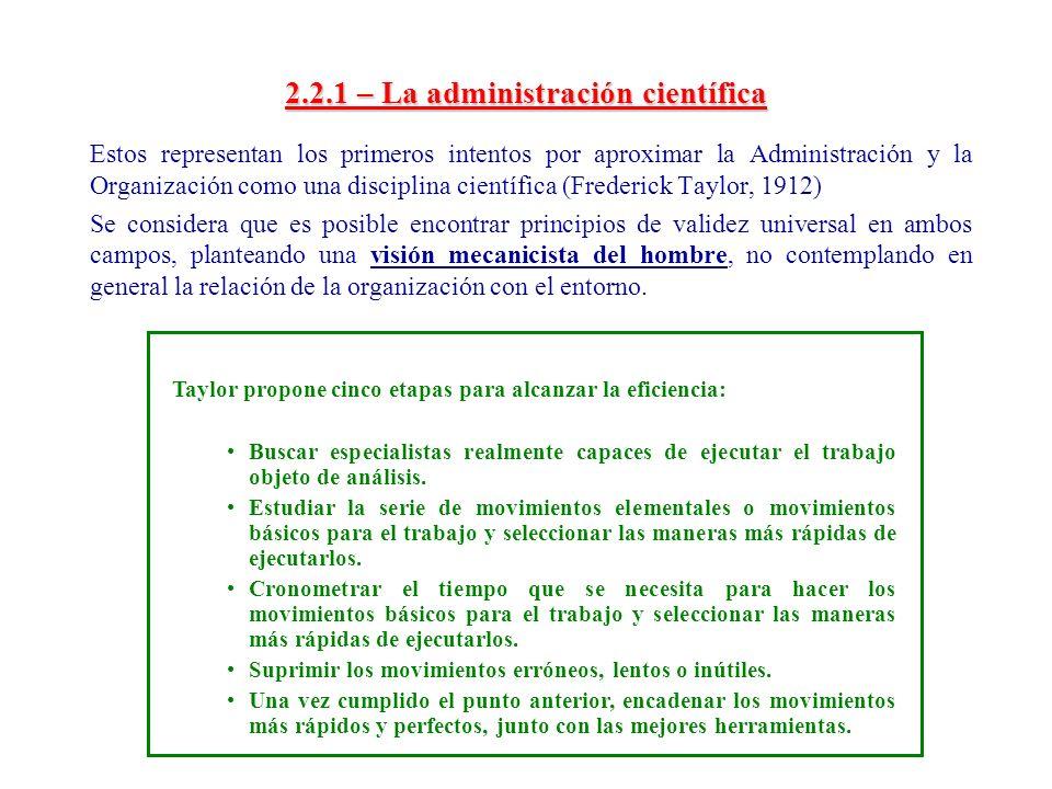 2.2.1 – La administración científica Estos representan los primeros intentos por aproximar la Administración y la Organización como una disciplina cie