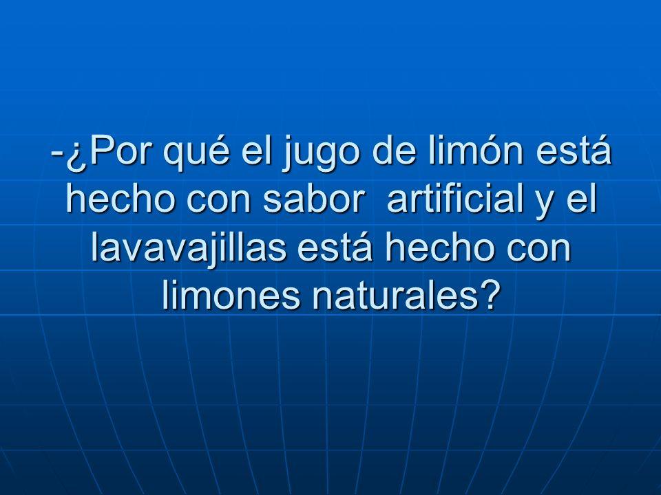 -¿Por qué el jugo de limón está hecho con sabor artificial y el lavavajillas está hecho con limones naturales?
