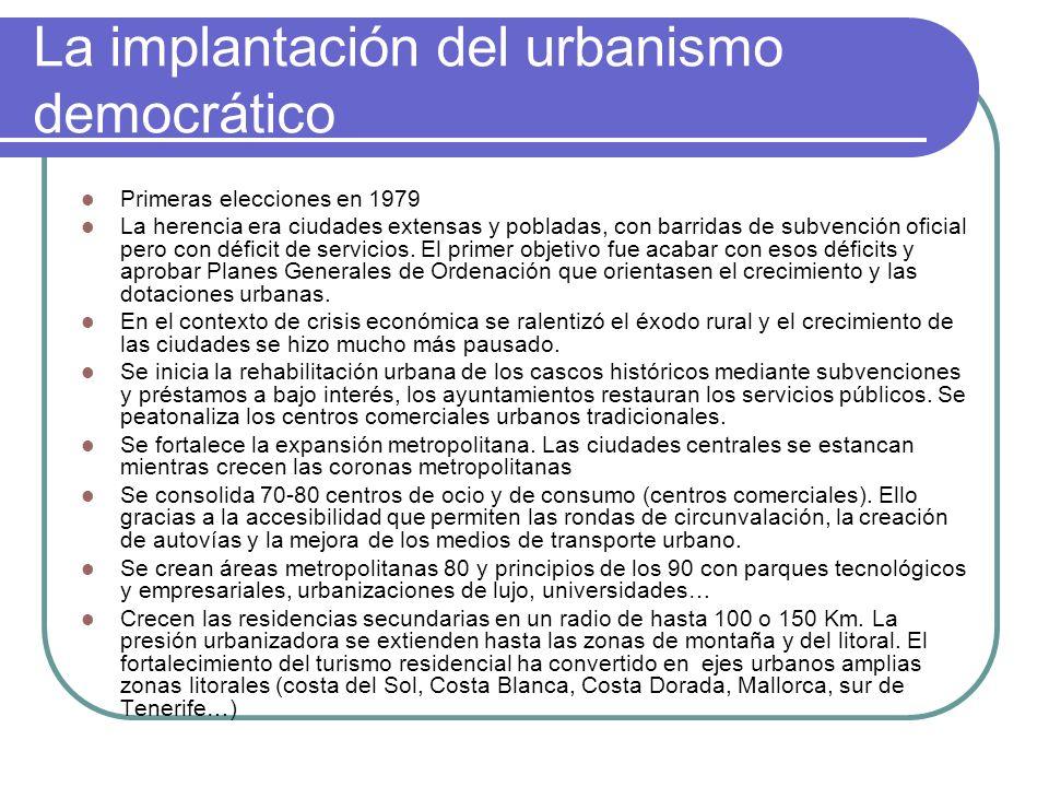 La implantación del urbanismo democrático Primeras elecciones en 1979 La herencia era ciudades extensas y pobladas, con barridas de subvención oficial