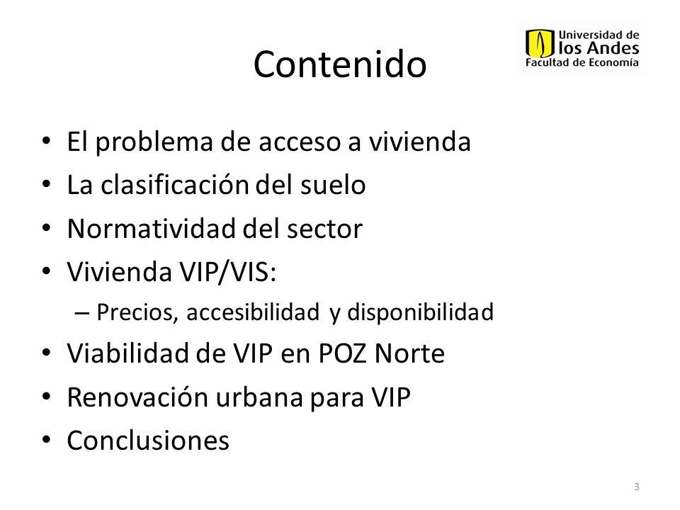Contenido El problema de acceso a vivienda La clasificación del suelo Normatividad del sector Vivienda VIP/VIS: – Precios, accesibilidad y disponibili
