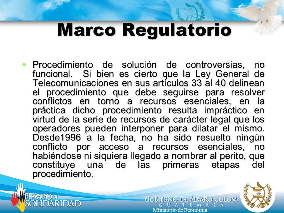 10 Ministerio de Economía Marco Regulatorio Procedimiento de solución de controversias, no funcional. Si bien es cierto que la Ley General de Telecomu