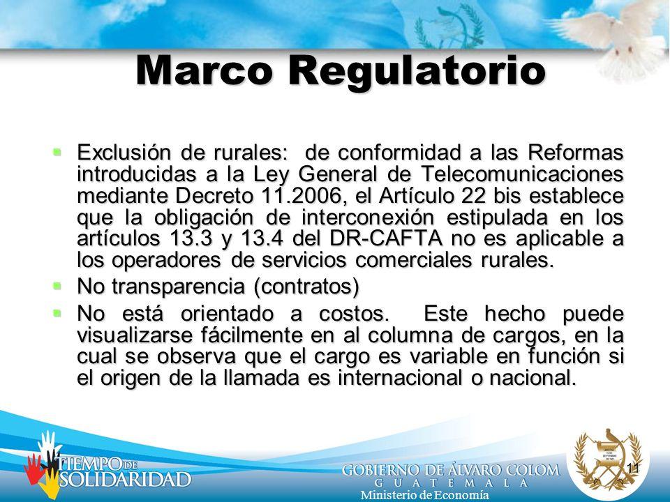 11 Ministerio de Economía Marco Regulatorio Exclusión de rurales: de conformidad a las Reformas introducidas a la Ley General de Telecomunicaciones me