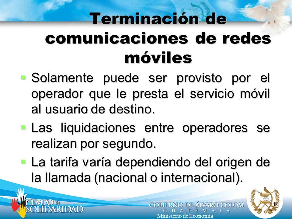 14 Ministerio de Economía Terminación de comunicaciones de redes móviles Solamente puede ser provisto por el operador que le presta el servicio móvil