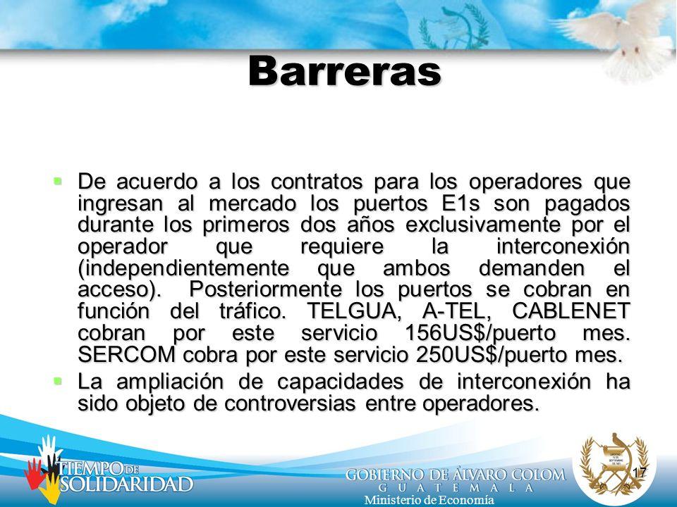 17 Ministerio de Economía Barreras De acuerdo a los contratos para los operadores que ingresan al mercado los puertos E1s son pagados durante los prim
