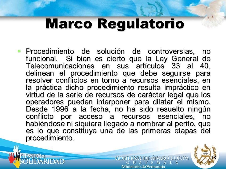 18 Ministerio de Economía Marco Regulatorio Procedimiento de solución de controversias, no funcional. Si bien es cierto que la Ley General de Telecomu