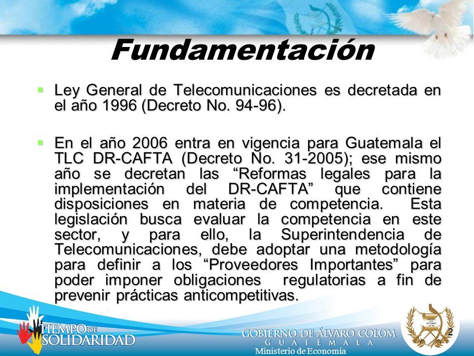 2 Ministerio de Economía Fundamentación Ley General de Telecomunicaciones es decretada en el año 1996 (Decreto No. 94-96). Ley General de Telecomunica