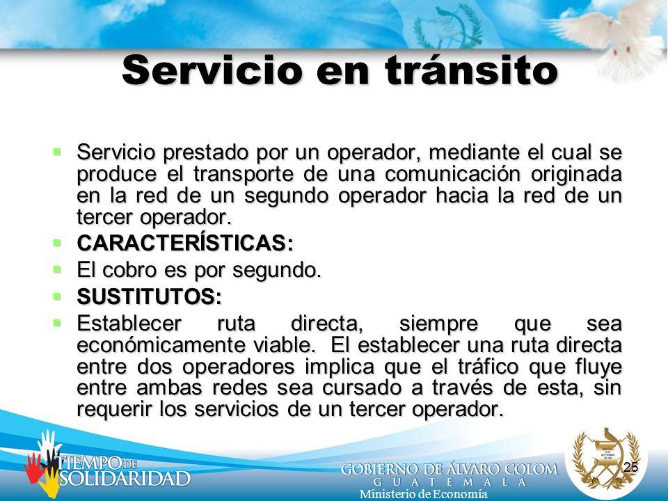 25 Ministerio de Economía Servicio en tránsito Servicio prestado por un operador, mediante el cual se produce el transporte de una comunicación origin