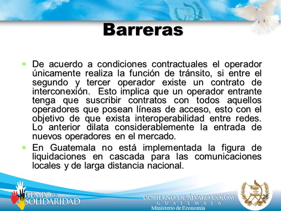 26 Ministerio de Economía Barreras De acuerdo a condiciones contractuales el operador únicamente realiza la función de tránsito, si entre el segundo y